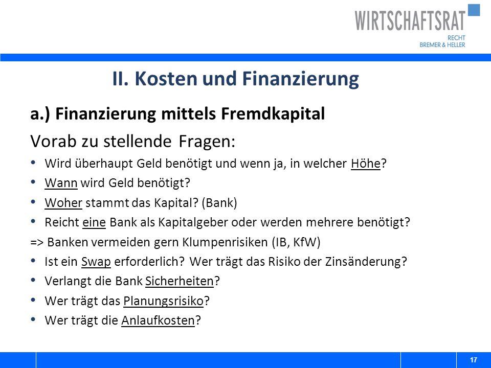 II. Kosten und Finanzierung a.) Finanzierung mittels Fremdkapital Vorab zu stellende Fragen: Wird überhaupt Geld benötigt und wenn ja, in welcher Höhe