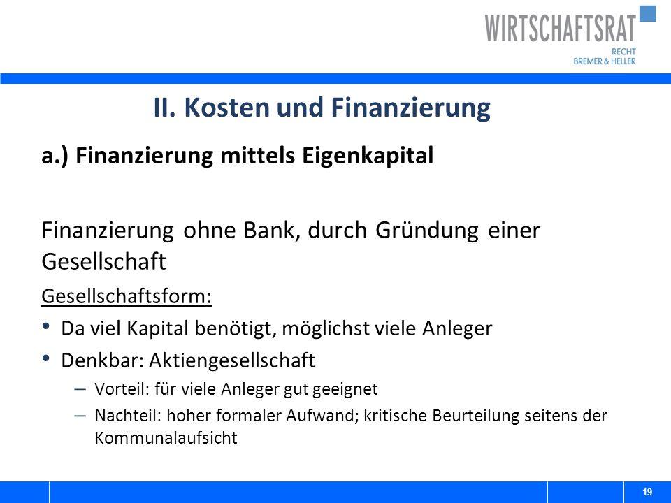 II. Kosten und Finanzierung a.) Finanzierung mittels Eigenkapital Finanzierung ohne Bank, durch Gründung einer Gesellschaft Gesellschaftsform: Da viel