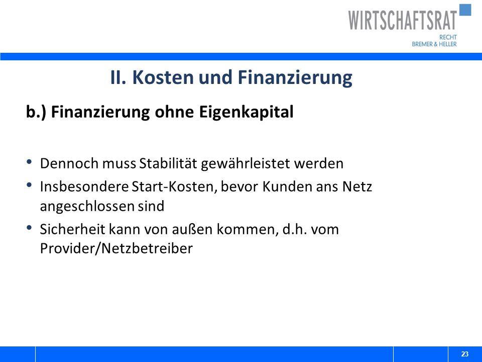 II. Kosten und Finanzierung b.) Finanzierung ohne Eigenkapital Dennoch muss Stabilität gewährleistet werden Insbesondere Start-Kosten, bevor Kunden an