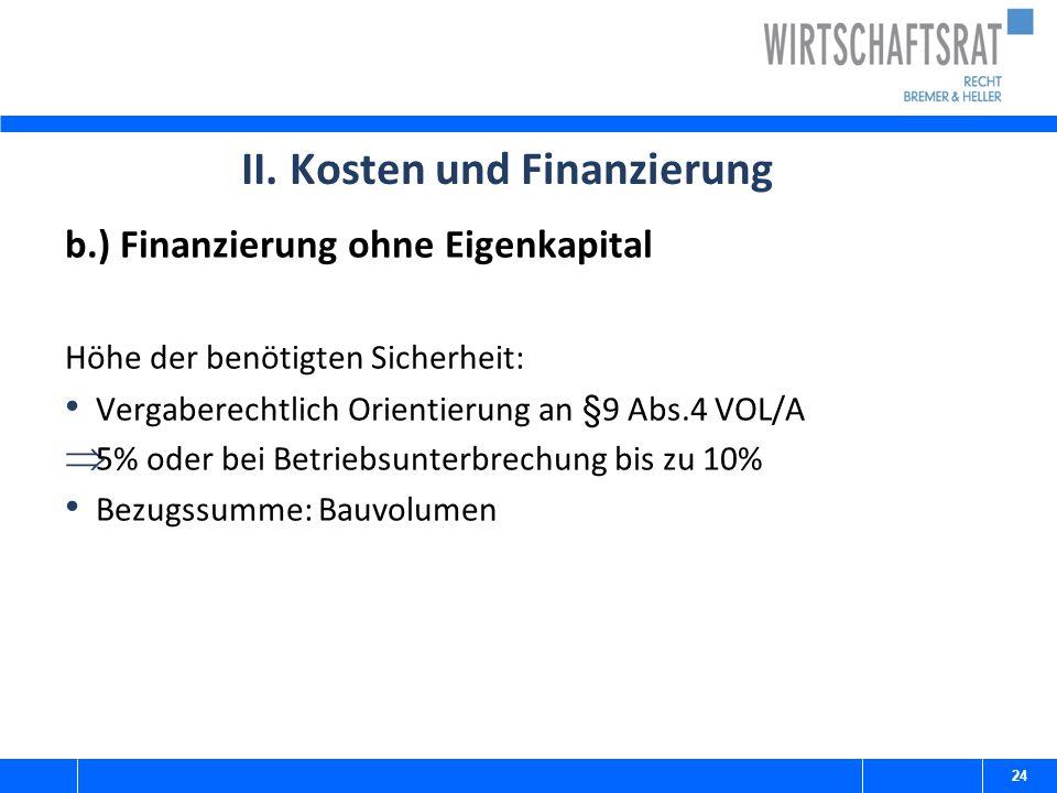 II. Kosten und Finanzierung b.) Finanzierung ohne Eigenkapital Höhe der benötigten Sicherheit: Vergaberechtlich Orientierung an §9 Abs.4 VOL/A  5% od