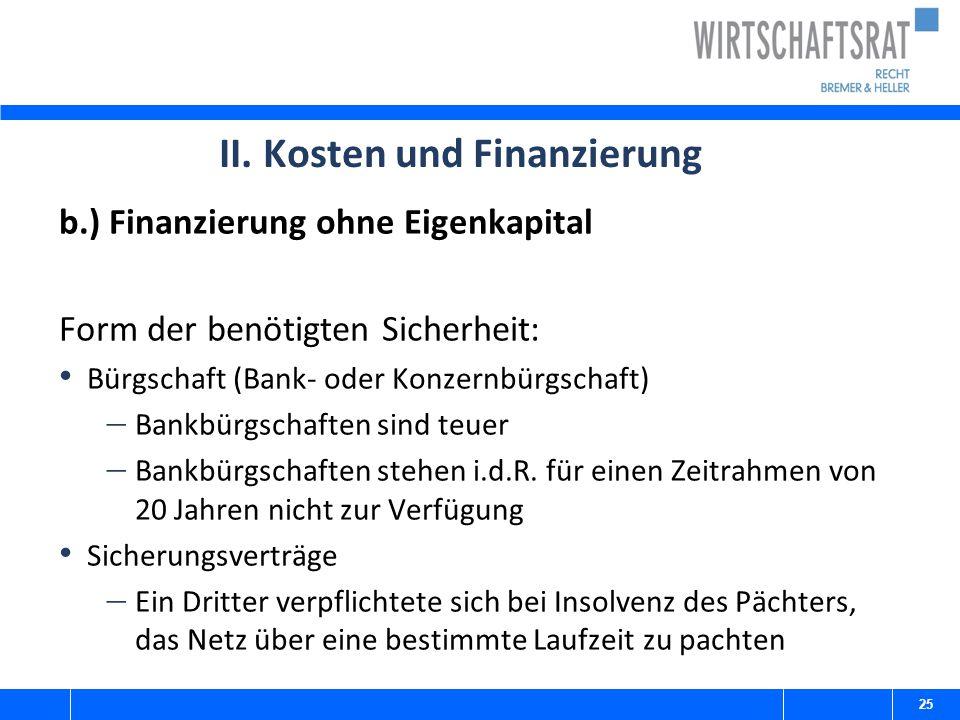 II. Kosten und Finanzierung b.) Finanzierung ohne Eigenkapital Form der benötigten Sicherheit: Bürgschaft (Bank- oder Konzernbürgschaft)  Bankbürgsch