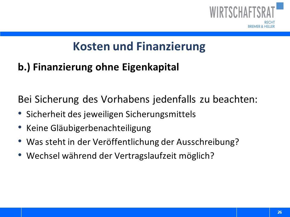 Kosten und Finanzierung b.) Finanzierung ohne Eigenkapital Bei Sicherung des Vorhabens jedenfalls zu beachten: Sicherheit des jeweiligen Sicherungsmit