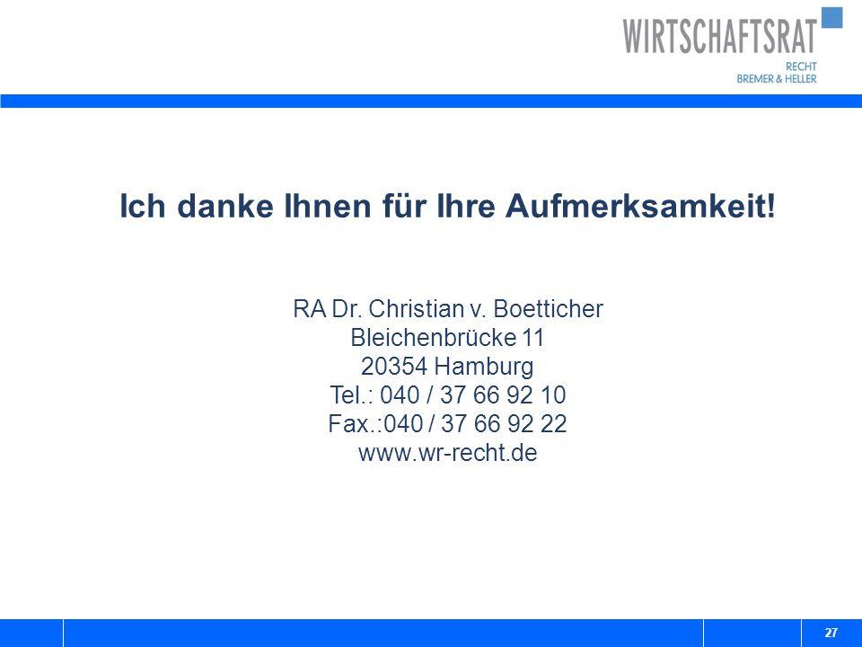 27 Ich danke Ihnen für Ihre Aufmerksamkeit! RA Dr. Christian v. Boetticher Bleichenbrücke 11 20354 Hamburg Tel.: 040 / 37 66 92 10 Fax.:040 / 37 66 92