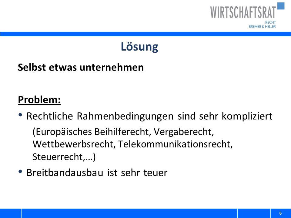 Lösung Selbst etwas unternehmen Problem: Rechtliche Rahmenbedingungen sind sehr kompliziert (Europäisches Beihilferecht, Vergaberecht, Wettbewerbsrech