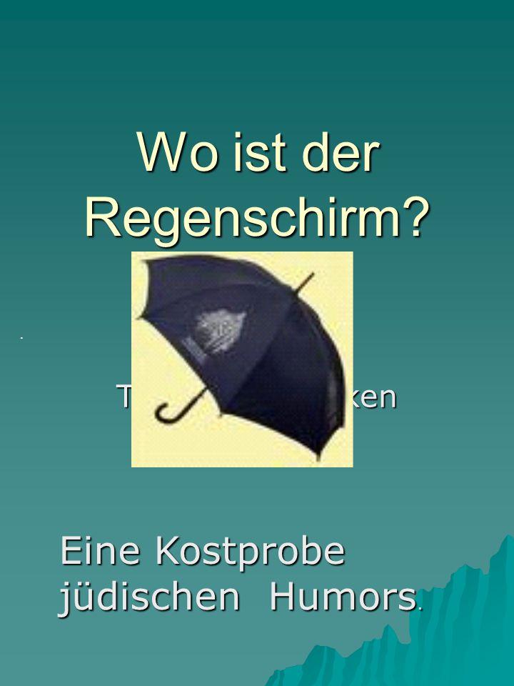 Text durch Klicken hinzufügen Wo ist der Regenschirm?. Eine Kostprobe jüdischen Humors.