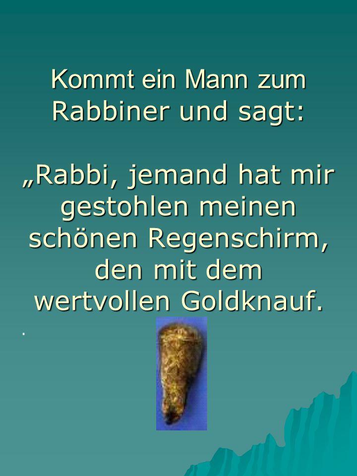 """Kommt ein Mann zum Kommt ein Mann zum Rabbiner und sagt: """"Rabbi, jemand hat mir gestohlen meinen schönen Regenschirm, den mit dem wertvollen Goldknauf"""