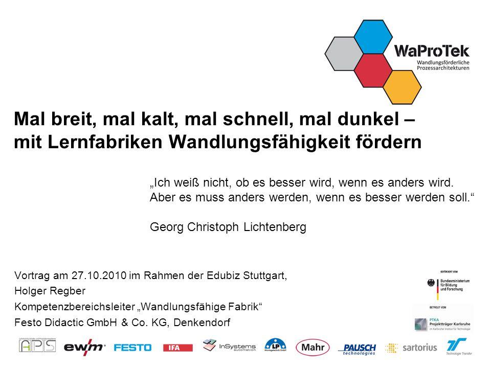 Mal breit, mal kalt, mal schnell, mal dunkel – mit Lernfabriken Wandlungsfähigkeit fördern Vortrag am 27.10.2010 im Rahmen der Edubiz Stuttgart, Holge