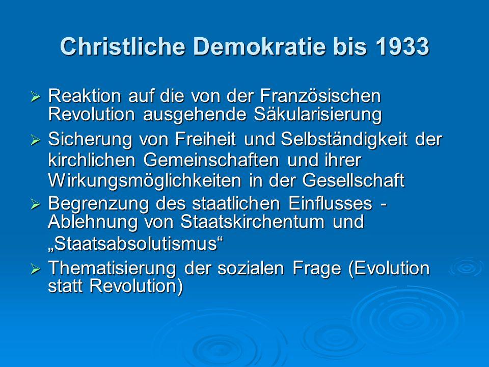 Christliche Demokratie bis 1933  Reaktion auf die von der Französischen Revolution ausgehende Säkularisierung  Sicherung von Freiheit und Selbständi