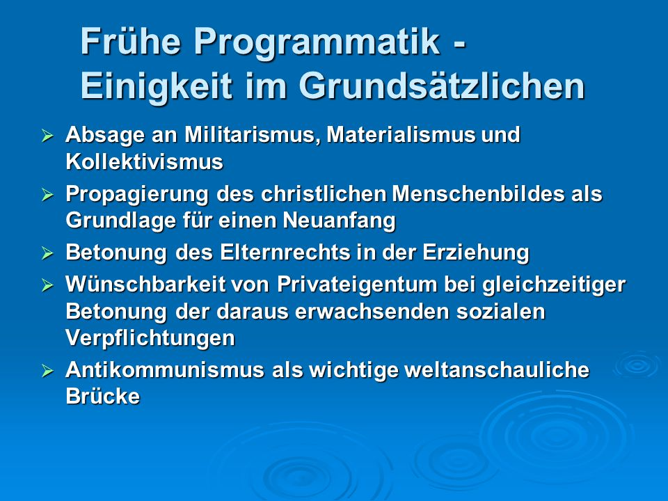 Frühe Programmatik - Einigkeit im Grundsätzlichen  Absage an Militarismus, Materialismus und Kollektivismus  Propagierung des christlichen Menschenb