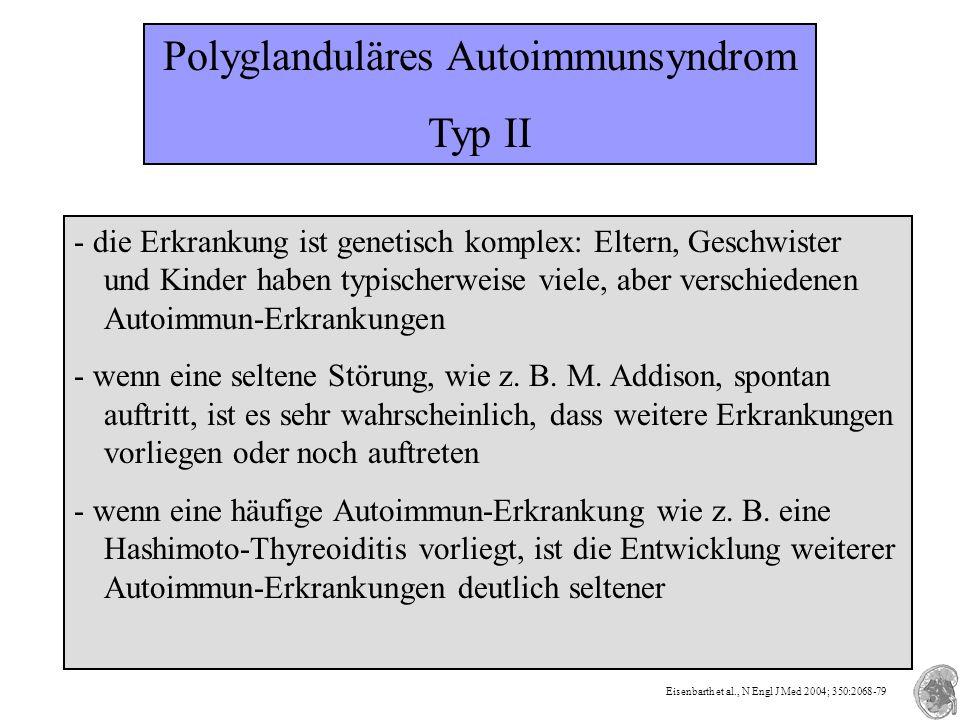 Polyglanduläres Autoimmunsyndrom Typ II - die Erkrankung ist genetisch komplex: Eltern, Geschwister und Kinder haben typischerweise viele, aber versch