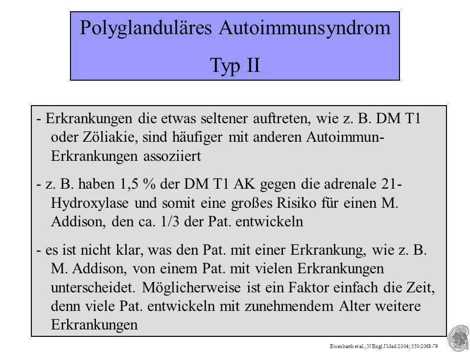 Polyglanduläres Autoimmunsyndrom Typ II - Erkrankungen die etwas seltener auftreten, wie z. B. DM T1 oder Zöliakie, sind häufiger mit anderen Autoimmu