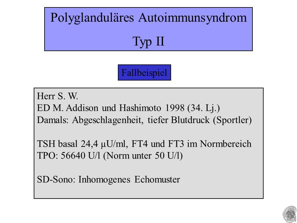 Fallbeispiel Herr S. W. ED M. Addison und Hashimoto 1998 (34. Lj.) Damals: Abgeschlagenheit, tiefer Blutdruck (Sportler) TSH basal 24,4 µU/ml, FT4 und