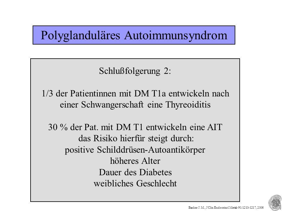 Polyglanduläres Autoimmunsyndrom Schlußfolgerung 2: 1/3 der Patientinnen mit DM T1a entwickeln nach einer Schwangerschaft eine Thyreoiditis 30 % der P