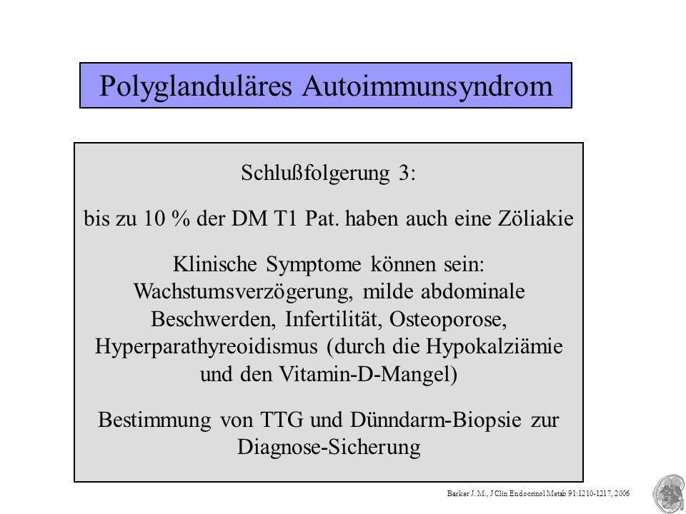 Polyglanduläres Autoimmunsyndrom Schlußfolgerung 3: bis zu 10 % der DM T1 Pat. haben auch eine Zöliakie Klinische Symptome können sein: Wachstumsverzö