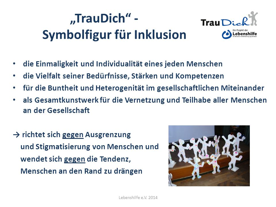 """""""TrauDich"""" - Symbolfigur für Inklusion die Einmaligkeit und Individualität eines jeden Menschen die Vielfalt seiner Bedürfnisse, Stärken und Kompetenz"""