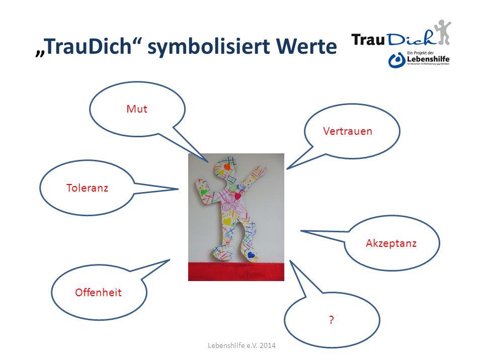 """""""TrauDich"""" symbolisiert Werte Vertrauen! Akzeptanz Offenheit Toleranz Mut ? Lebenshilfe e.V. 2014"""