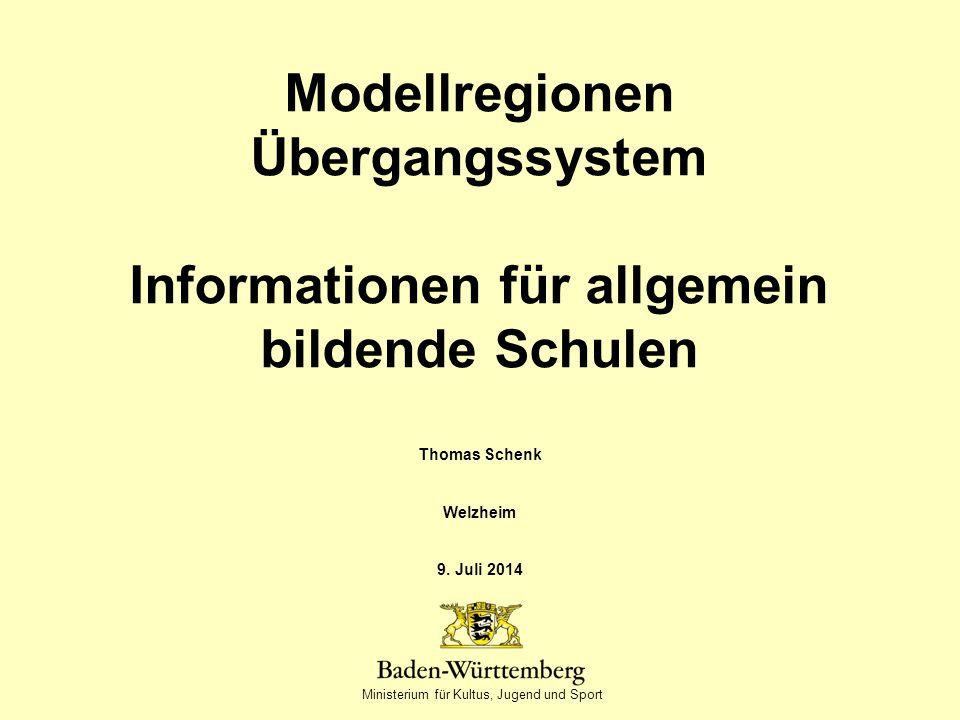 Ministerium für Kultus, Jugend und Sport Modellregionen Übergangssystem Informationen für allgemein bildende Schulen Thomas Schenk Welzheim 9.