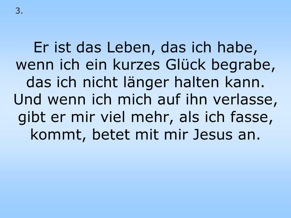 Ref. Jesus Christus ich bete dich an. Jesus Christus ich bete dich an..