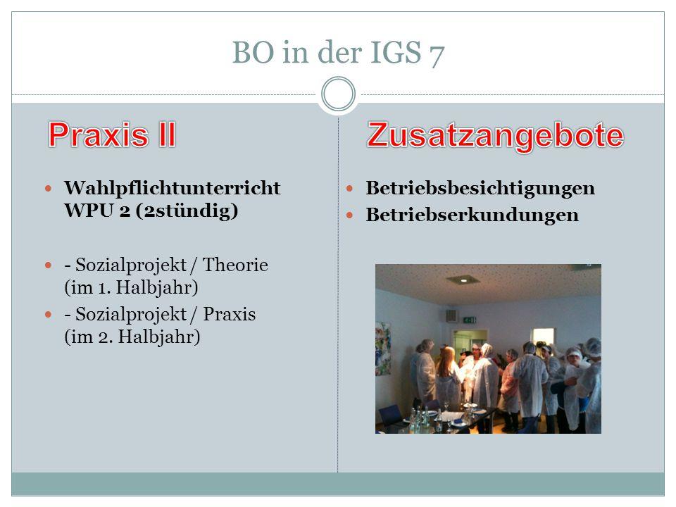 BO in der IGS 7 Wahlpflichtunterricht WPU 2 (2stündig) - Sozialprojekt / Theorie (im 1. Halbjahr) - Sozialprojekt / Praxis (im 2. Halbjahr) Betriebsbe