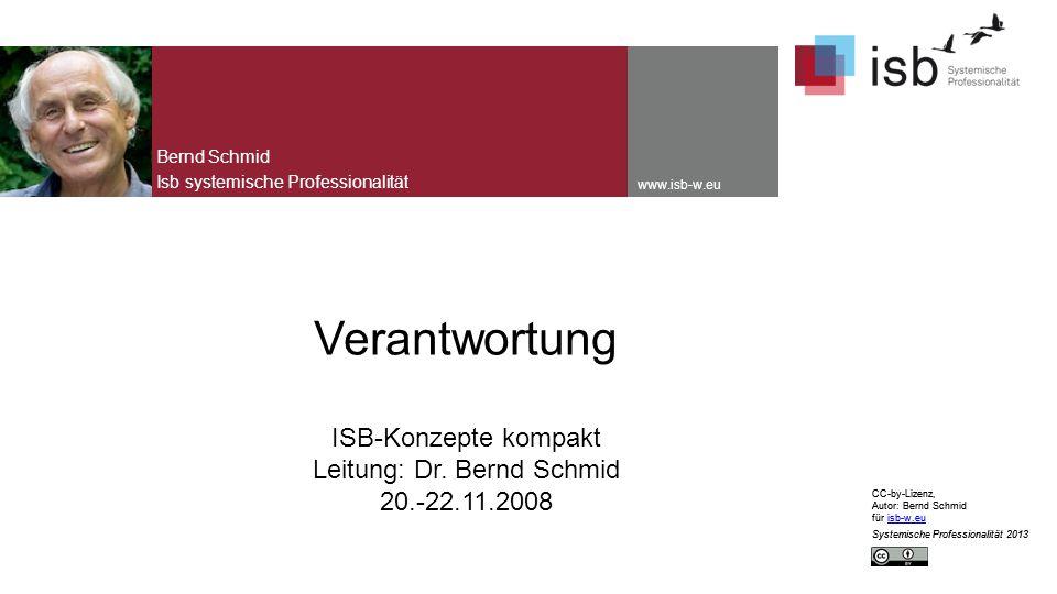 CC-by-Lizenz, Autor: Bernd Schmid für isb-w.euisb-w.eu Systemische Professionalität 2013 www.isb-w.eu Verantwortung ISB-Konzepte kompakt Leitung: Dr.