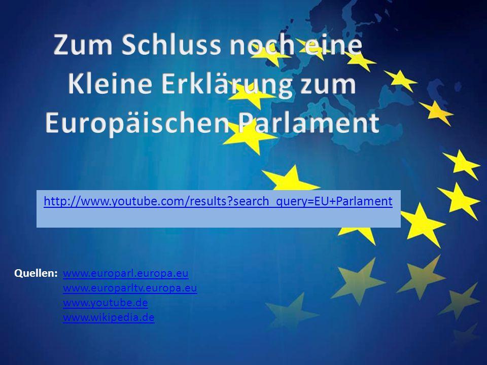http://www.youtube.com/results search_query=EU+Parlament Quellen: www.europarl.europa.euwww.europarl.europa.eu www.europarltv.europa.eu www.youtube.de www.wikipedia.de