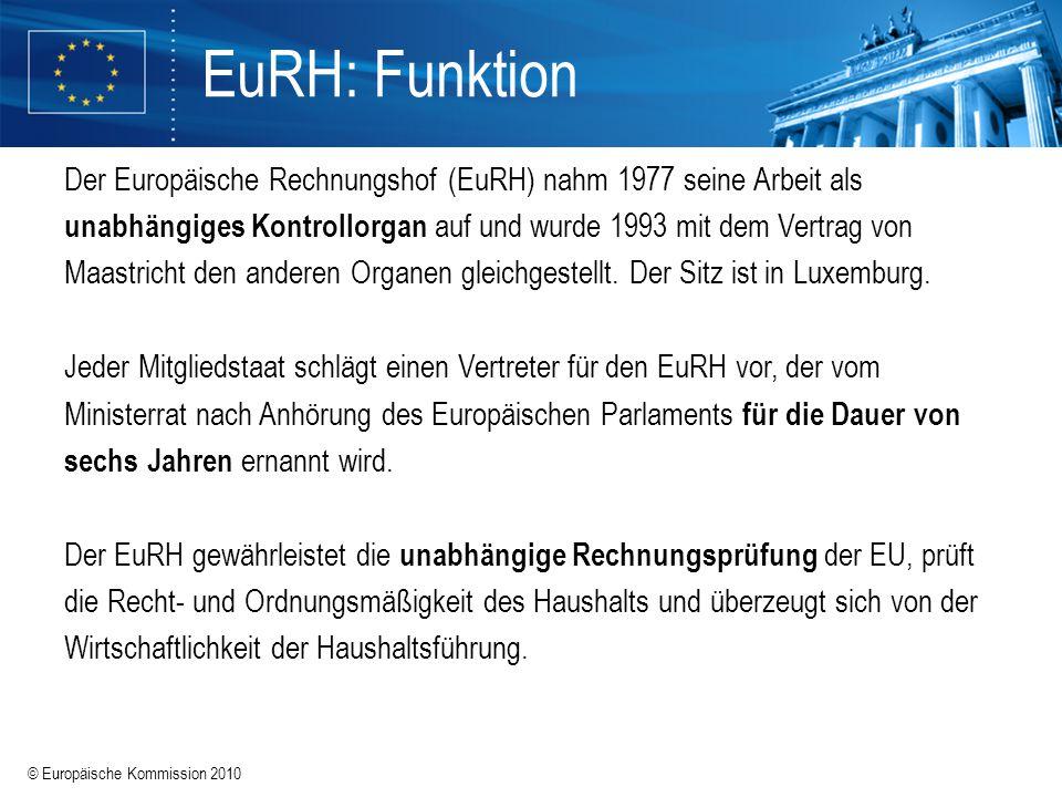 © Europäische Kommission 2010 EuRH: Funktion Der Europäische Rechnungshof (EuRH) nahm 1977 seine Arbeit als unabhängiges Kontrollorgan auf und wurde 1