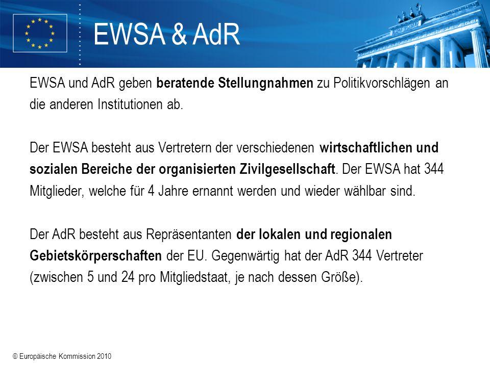 © Europäische Kommission 2010 EWSA & AdR EWSA und AdR geben beratende Stellungnahmen zu Politikvorschlägen an die anderen Institutionen ab. Der EWSA b