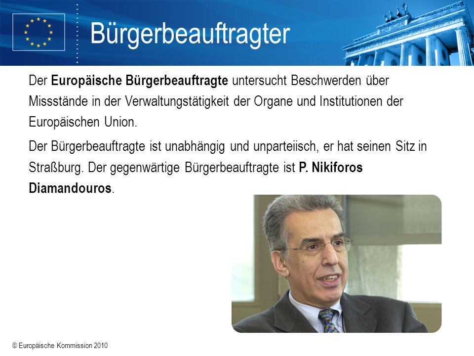 © Europäische Kommission 2010 Bürgerbeauftragter Der Europäische Bürgerbeauftragte untersucht Beschwerden über Missstände in der Verwaltungstätigkeit