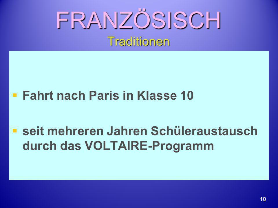 FRANZÖSISCH Traditionen   Fahrt nach Paris in Klasse 10   seit mehreren Jahren Schüleraustausch durch das VOLTAIRE-Programm 10