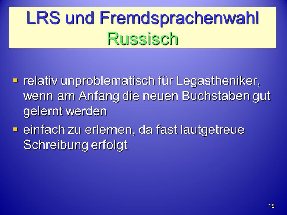LRS und Fremdsprachenwahl Russisch  relativ unproblematisch für Legastheniker, wenn am Anfang die neuen Buchstaben gut gelernt werden  einfach zu er