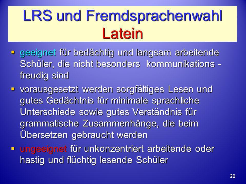 LRS und Fremdsprachenwahl Latein  geeignet für bedächtig und langsam arbeitende Schüler, die nicht besonders kommunikations - freudig sind  vorausge