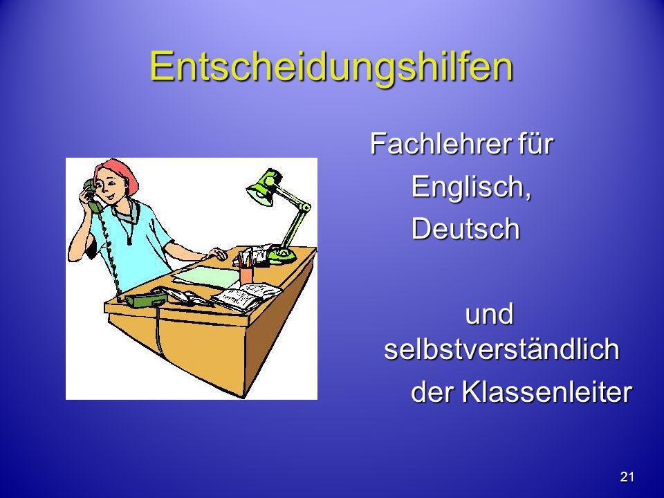 21 Entscheidungshilfen Fachlehrer für Englisch,Deutsch und selbstverständlich der Klassenleiter