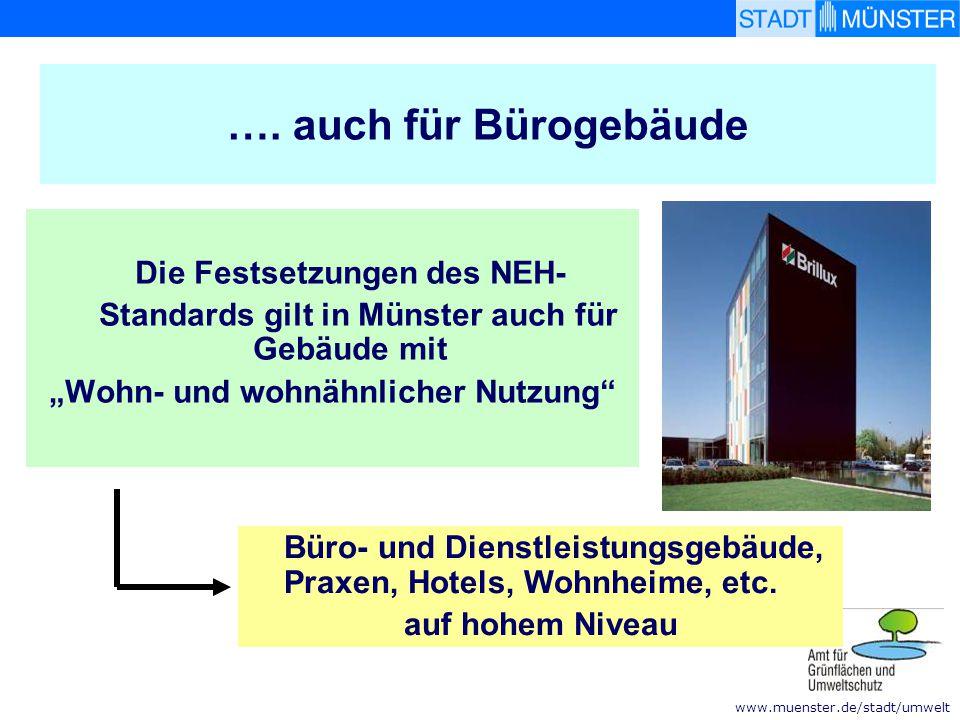 """www.muenster.de/stadt/umwelt …. auch für Bürogebäude Die Festsetzungen des NEH- Standards gilt in Münster auch für Gebäude mit """"Wohn- und wohnähnliche"""