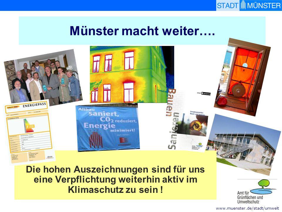 www.muenster.de/stadt/umwelt Münster macht weiter…. Die hohen Auszeichnungen sind für uns eine Verpflichtung weiterhin aktiv im Klimaschutz zu sein !