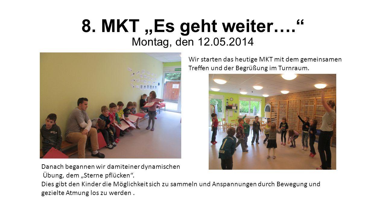 """8. MKT """"Es geht weiter…."""" Montag, den 12.05.2014 Wir starten das heutige MKT mit dem gemeinsamen Treffen und der Begrüßung im Turnraum. Danach beganne"""