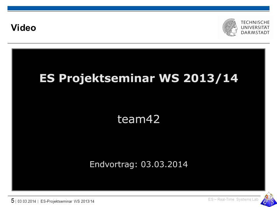 ES – Real-Time Systems Lab 5 | 03.03.2014 | ES-Projektseminar WS 2013/14 Video