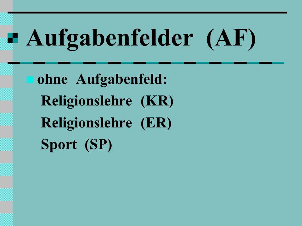 Aufgabenfelder (AF) ohne Aufgabenfeld: Religionslehre (KR) Religionslehre (ER) Sport (SP)