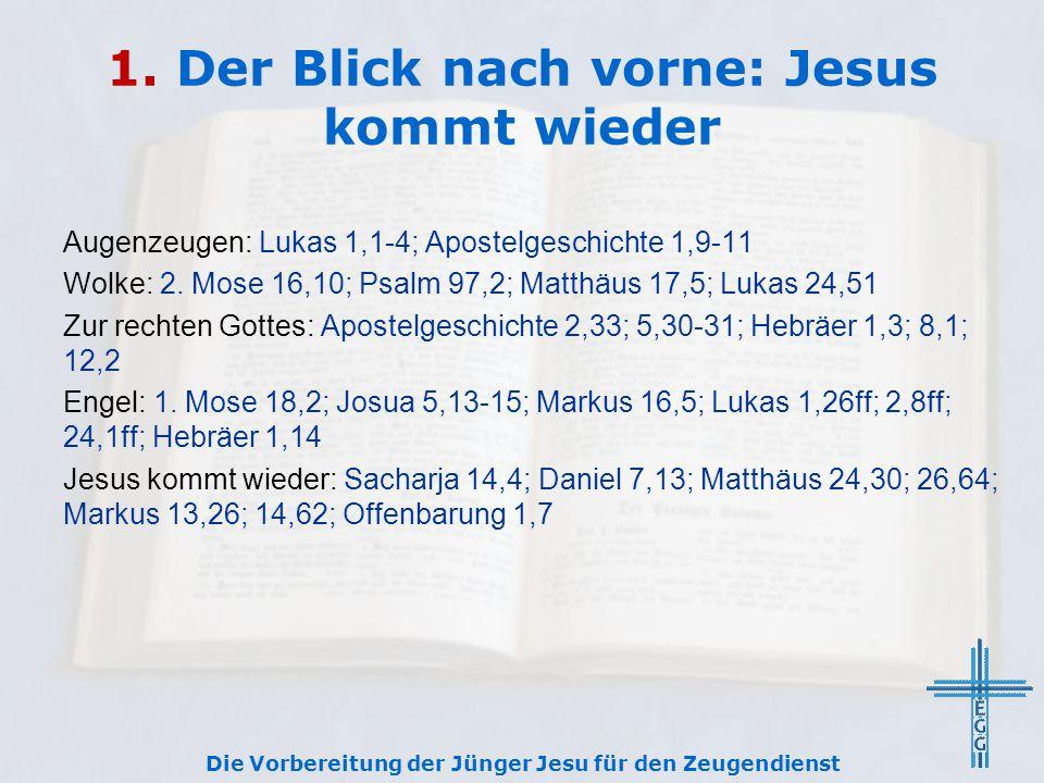 1. Der Blick nach vorne: Jesus kommt wieder Augenzeugen: Lukas 1,1-4; Apostelgeschichte 1,9-11 Wolke: 2. Mose 16,10; Psalm 97,2; Matthäus 17,5; Lukas