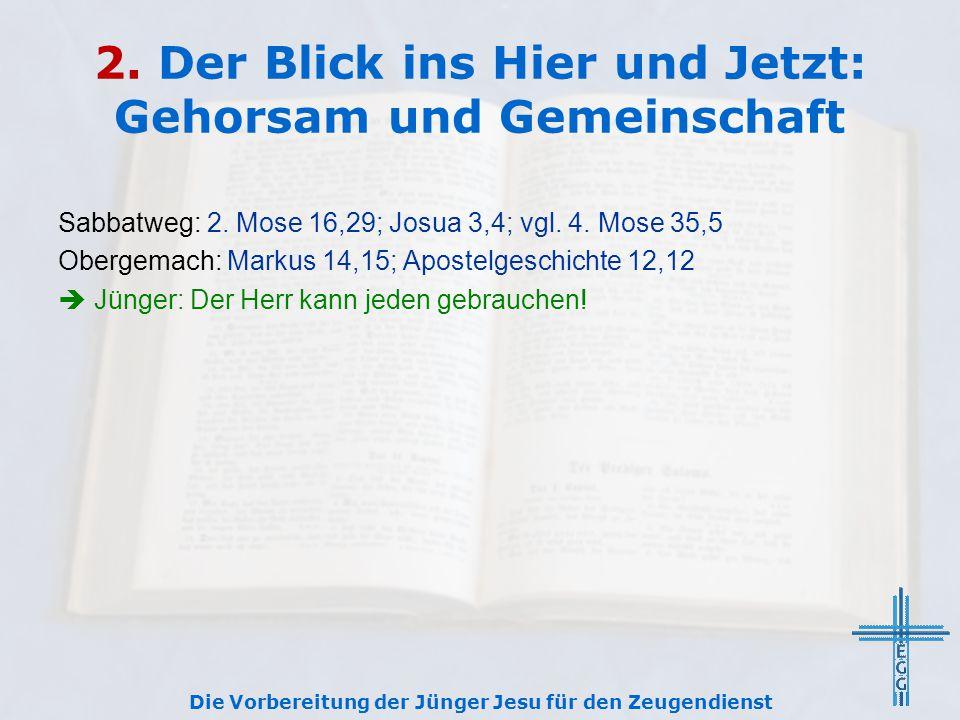 2. Der Blick ins Hier und Jetzt: Gehorsam und Gemeinschaft Sabbatweg: 2. Mose 16,29; Josua 3,4; vgl. 4. Mose 35,5 Obergemach: Markus 14,15; Apostelges