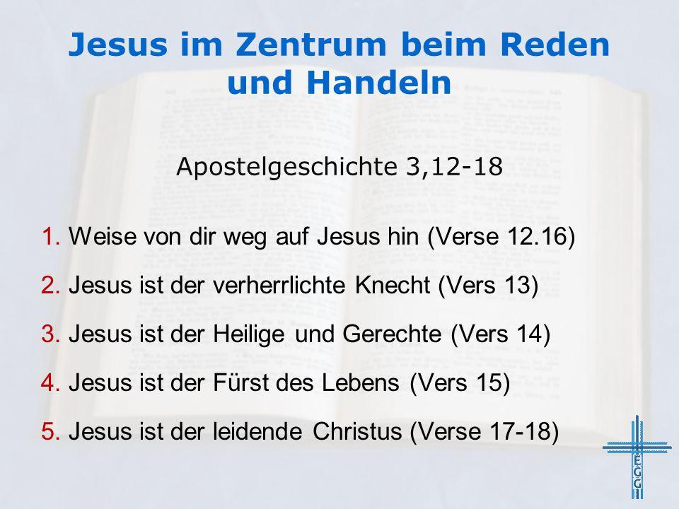 Jesus im Zentrum beim Reden und Handeln 1.Weise von dir weg auf Jesus hin (Verse 12.16) 2.