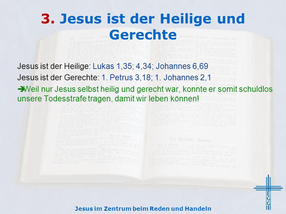 3. Jesus ist der Heilige und Gerechte Jesus ist der Heilige: Lukas 1,35; 4,34; Johannes 6,69 Jesus ist der Gerechte: 1. Petrus 3,18; 1. Johannes 2,1 