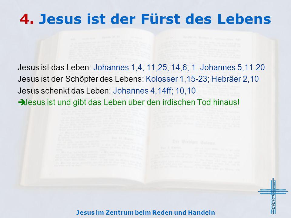 4.Jesus ist der Fürst des Lebens Jesus ist das Leben: Johannes 1,4; 11,25; 14,6; 1.