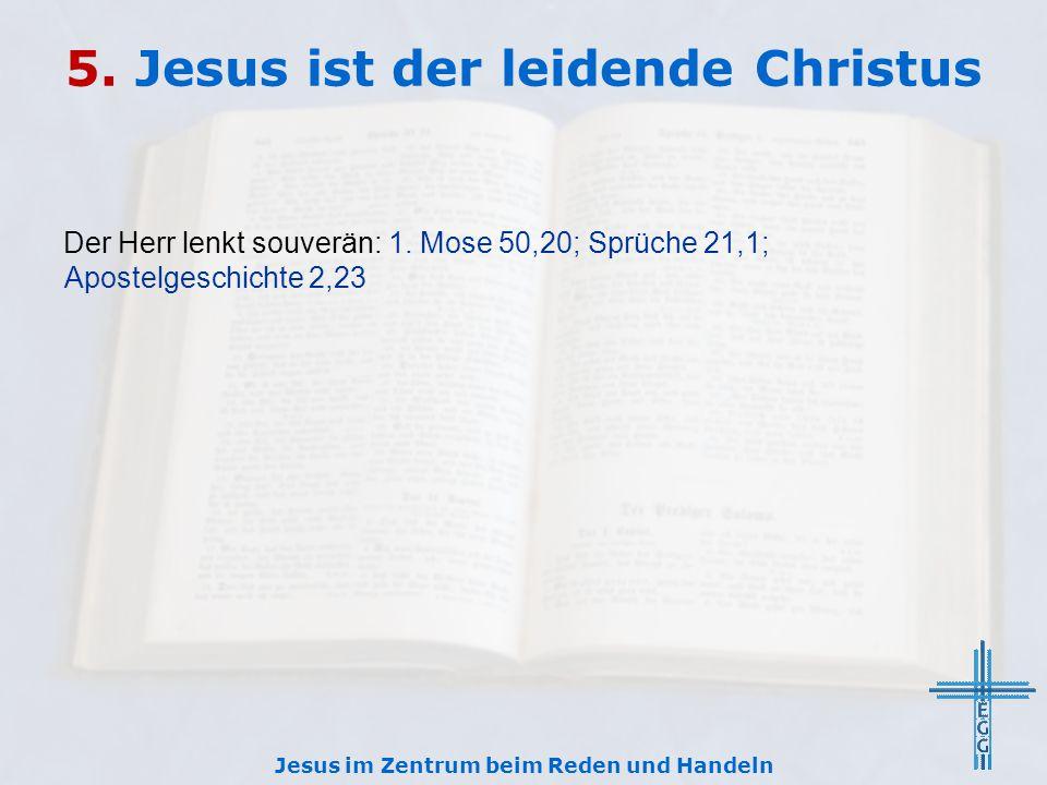 5.Jesus ist der leidende Christus Der Herr lenkt souverän: 1.