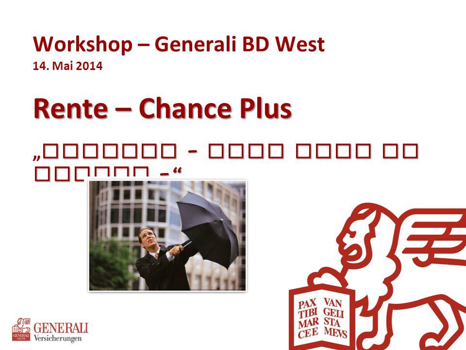 """Rente – Chance Plus Duschen – ohne nass zu werden –"""" Workshop – Generali BD West 14. Mai 2014 Rente – Chance Plus """" Duschen – ohne nass zu werden –"""""""