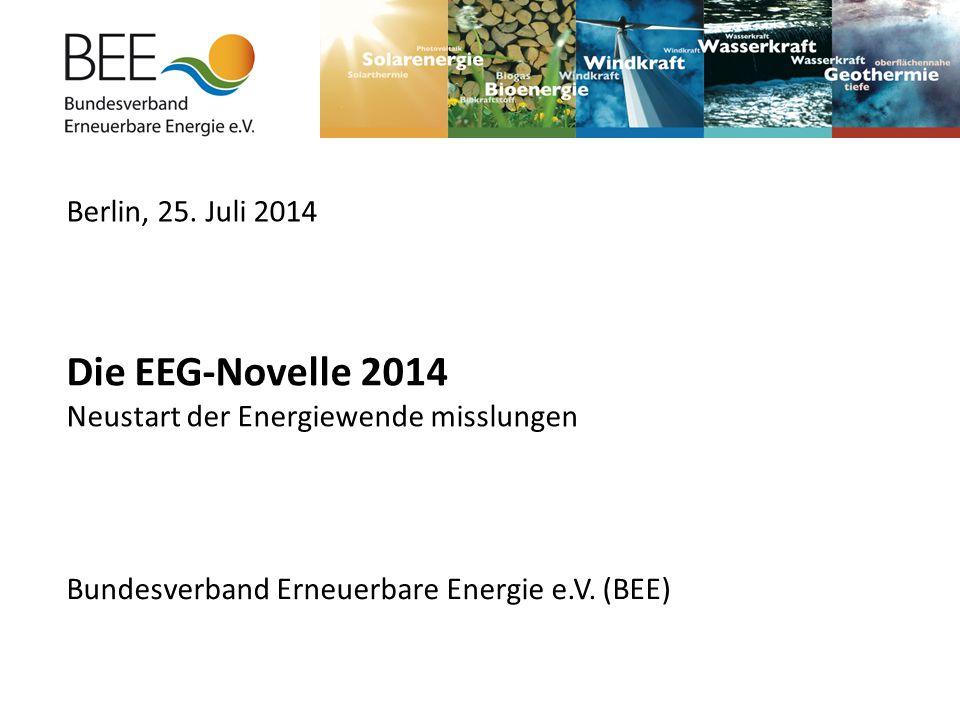 Bundesverband Erneuerbare Energie e.V. (BEE) Berlin, 25. Juli 2014 Die EEG-Novelle 2014 Neustart der Energiewende misslungen