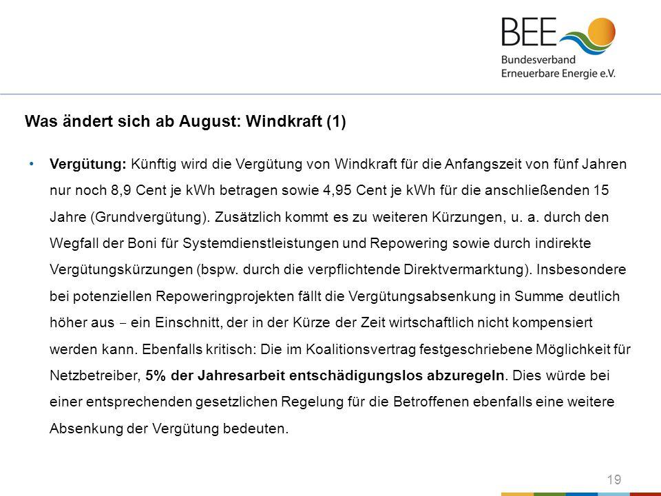 19 Was ändert sich ab August: Windkraft (1) Vergütung: Künftig wird die Vergütung von Windkraft für die Anfangszeit von fünf Jahren nur noch 8,9 Cent