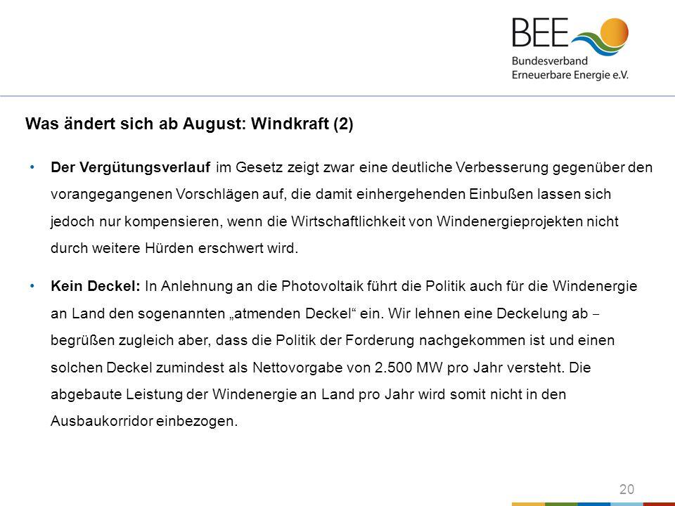 20 Was ändert sich ab August: Windkraft (2) Der Vergütungsverlauf im Gesetz zeigt zwar eine deutliche Verbesserung gegenüber den vorangegangenen Vorsc