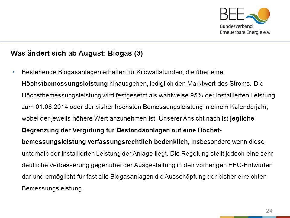 24 Was ändert sich ab August: Biogas (3) Bestehende Biogasanlagen erhalten für Kilowattstunden, die über eine Höchstbemessungsleistung hinausgehen, le