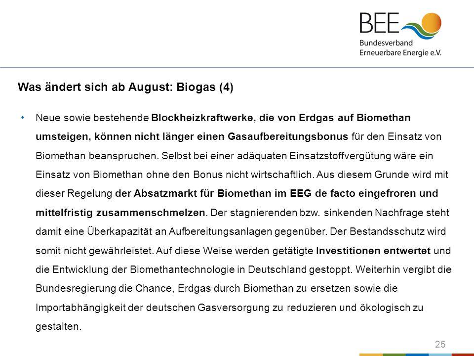 25 Was ändert sich ab August: Biogas (4) Neue sowie bestehende Blockheizkraftwerke, die von Erdgas auf Biomethan umsteigen, können nicht länger einen
