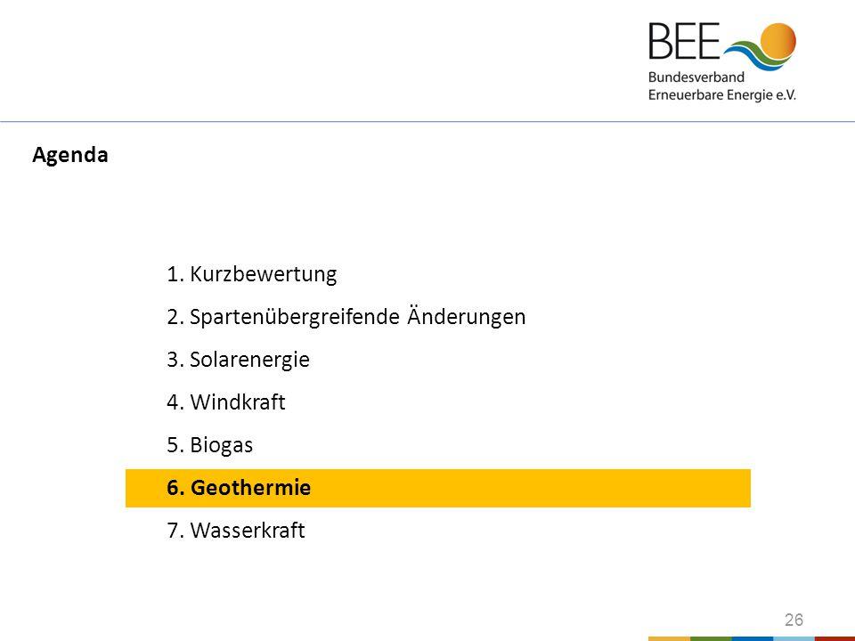 26 1. Kurzbewertung 2. Spartenübergreifende Änderungen 3. Solarenergie 4. Windkraft 5. Biogas 6. Geothermie 7. Wasserkraft Agenda